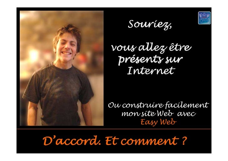 Souriez,            vous allez être            pré            présents sur              Internet            Ou construire ...