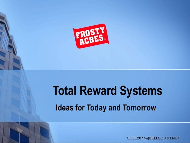 Total Reward SystemsIdeas for Today and Tomorrow                   COLE2877@BELLSOUTH.NET