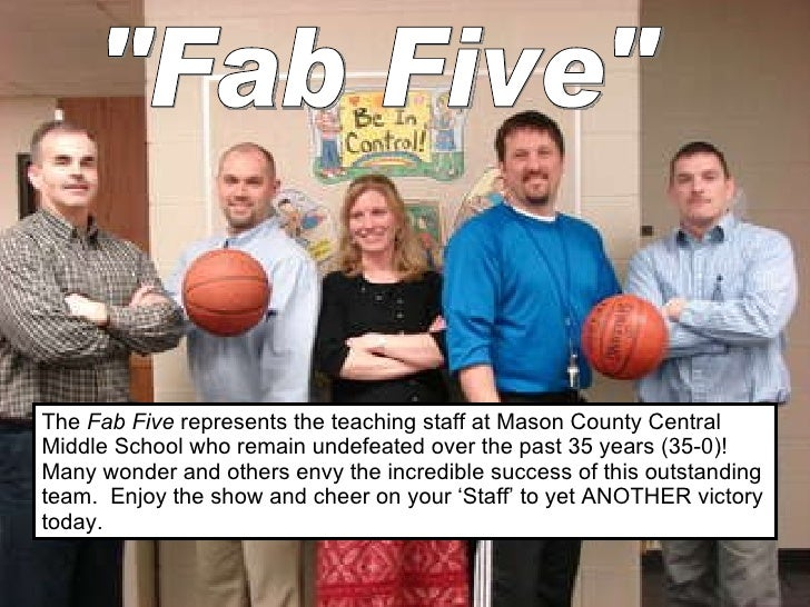 The  Fab Five  represents the teaching staff at Mason County Central Middle School who remain undefeated over the past 35 ...