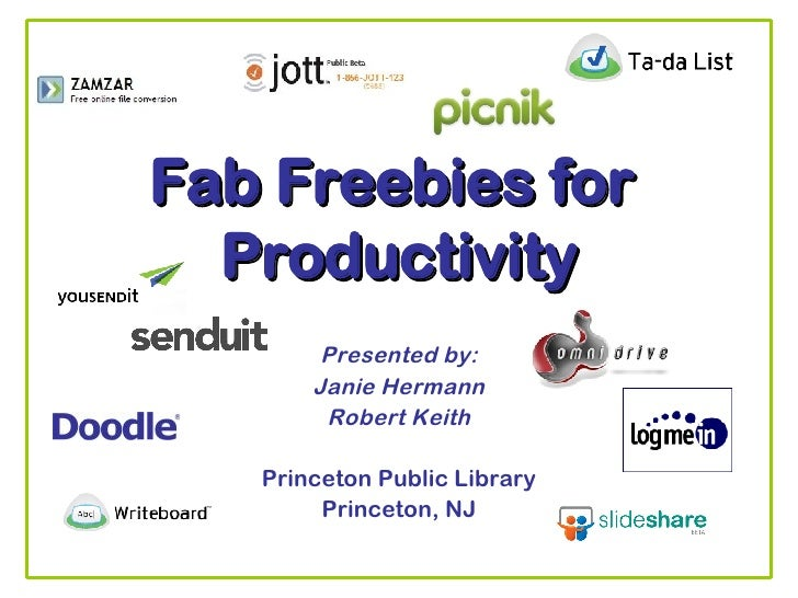 Fab Freebies for  Productivity Presented by: Janie Hermann Robert Keith Princeton Public Library Princeton, NJ