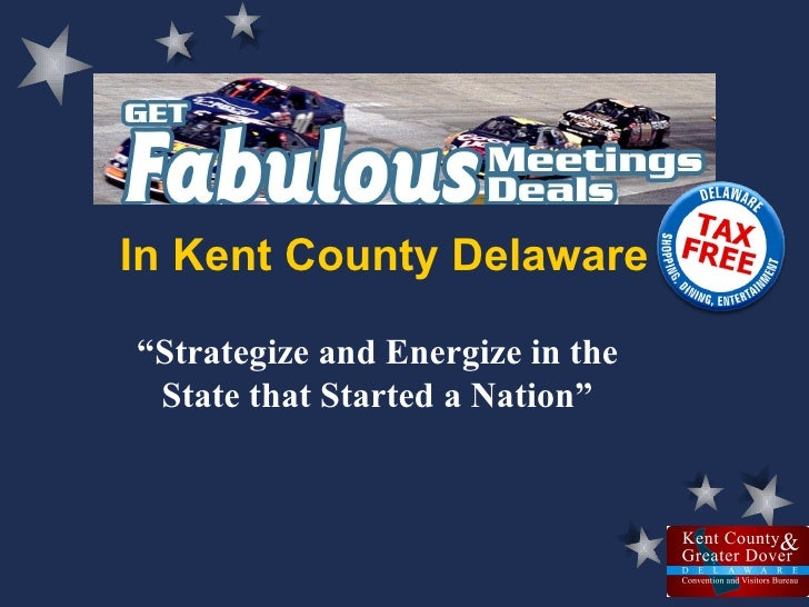 """In Kent County Delaware """" Strategize and Energize in the State that Started a Nation"""""""