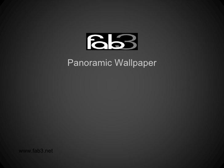 Panoramic Wallpaperwww.fab3.net
