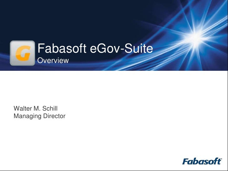 Fabasoft eGov-SuiteOverview<br />Walter M. SchillManaging Director<br />