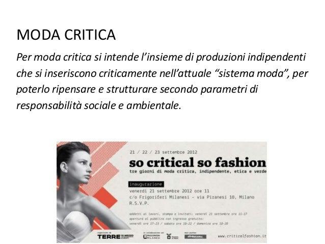MODA CRITICA Per moda critica si intende l'insieme di produzioni indipendenti che si inseriscono criticamente nell'attuale...