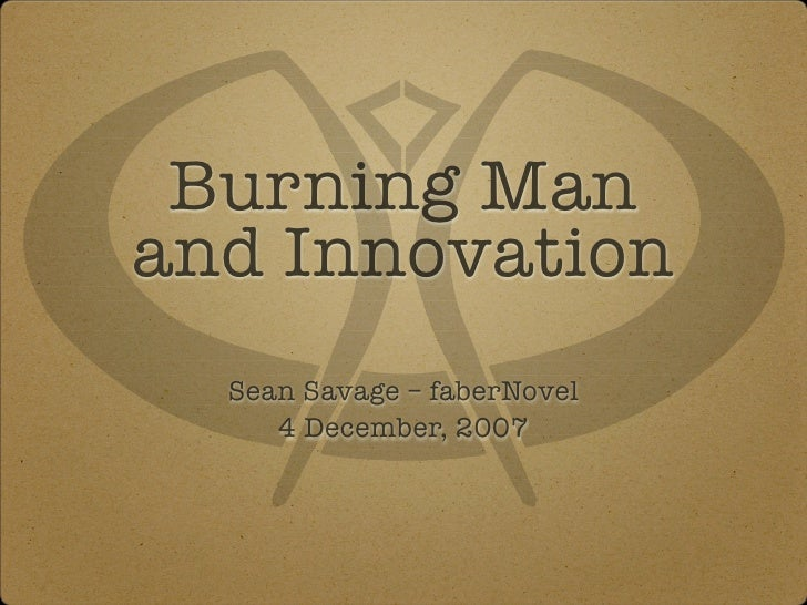 Burning Man and Innovation   Sean Savage – faberNovel      4 December, 2007
