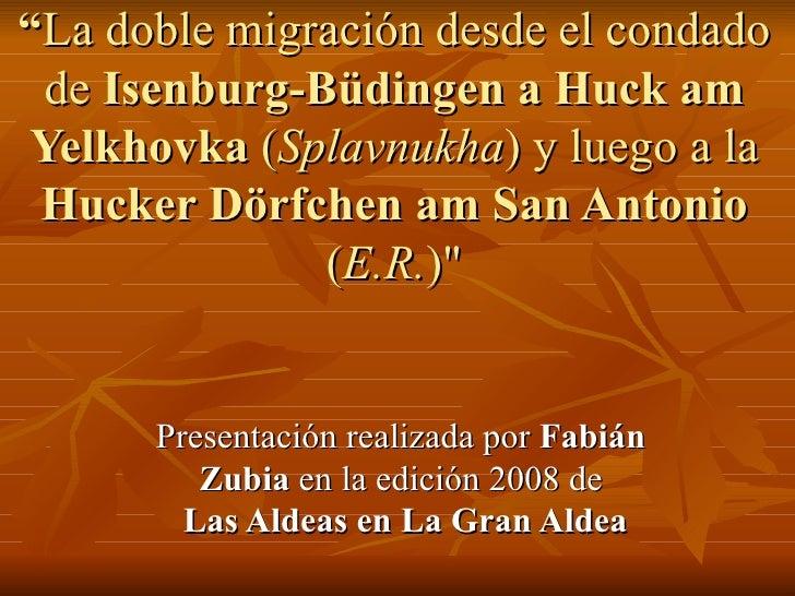 La doble migración desde el condado de Isenburg-Büdingen a Huck am Yelkhovka (Splavnukha) y luego a la Hucker Dörfchen am San Antonio (E.R.)