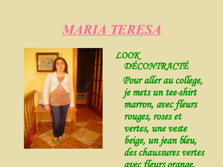 MARIA TERESA <ul><li>LOOK DÉCONTRACTÉ </li></ul><ul><li>Pour aller au college, je mets un tee-shirt marron, avec fleurs ro...