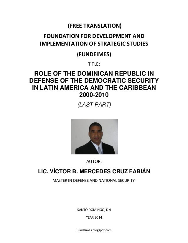 DOMINICAN REPUBLIC IN DEFENSE OF THE DEMOCRATIC SECURITY IN LATIN AMERICA AND THE CARIBBEAN 2000-2010 (LAST PART)
