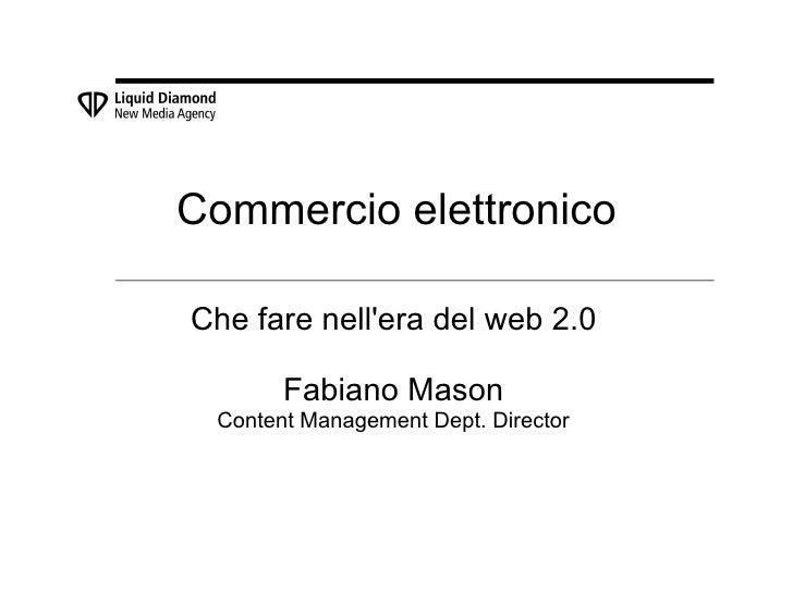 Commercio elettronico  Che fare nell'era del web 2.0         Fabiano Mason  Content Management Dept. Director