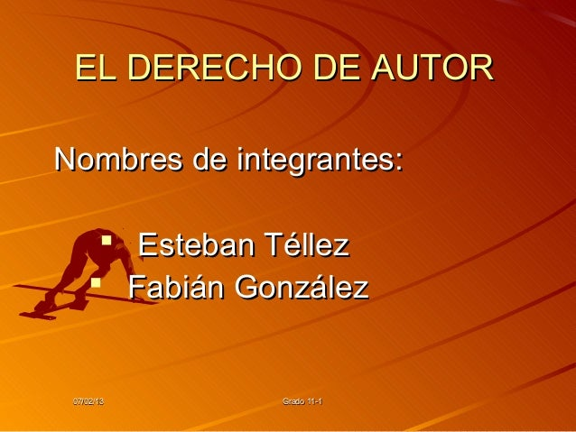 EL DERECHO DE AUTORNombres de integrantes:       Esteban Téllez      Fabián González 07/02/13       Grado 11-1