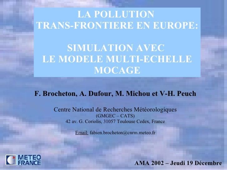 LA POLLUTION  TRANS-FRONTIERE EN EUROPE: SIMULATION AVEC  LE MODELE MULTI-ECHELLE MOCAGE F. Brocheton, A. Dufour, M. Micho...