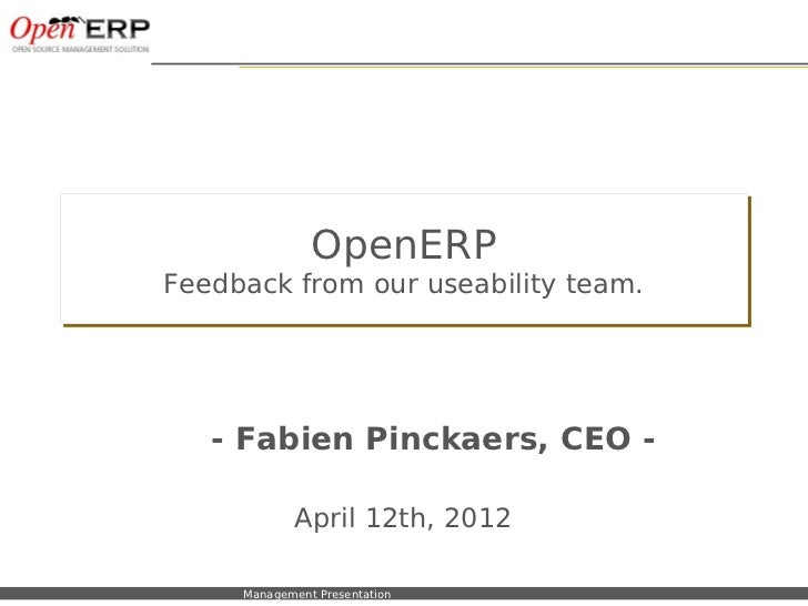 OpenERP                  Feedback from our useability team.                          - Fabien Pinckaers, CEO -            ...