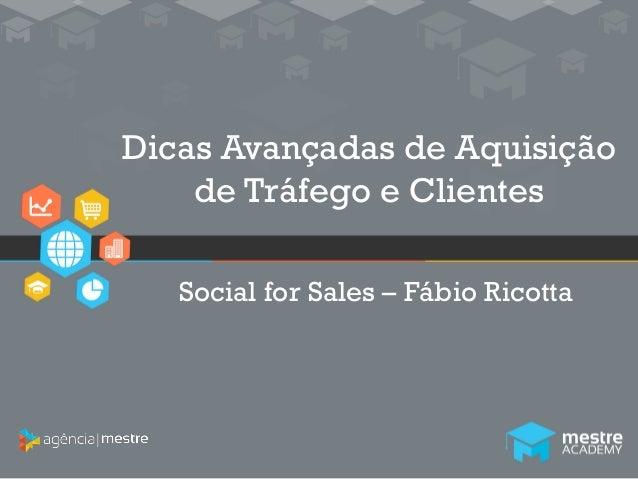 1 Dicas Avançadas de Aquisição de Tráfego e Clientes Social for Sales – Fábio Ricotta