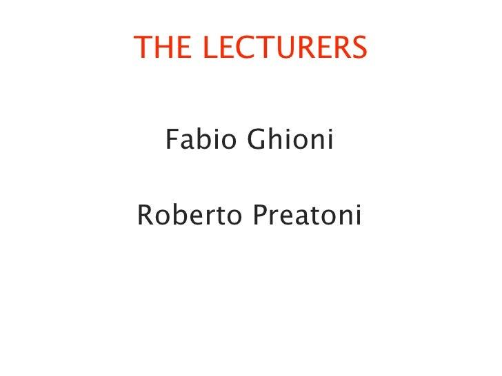 THE LECTURERS   Fabio Ghioni  Roberto Preatoni