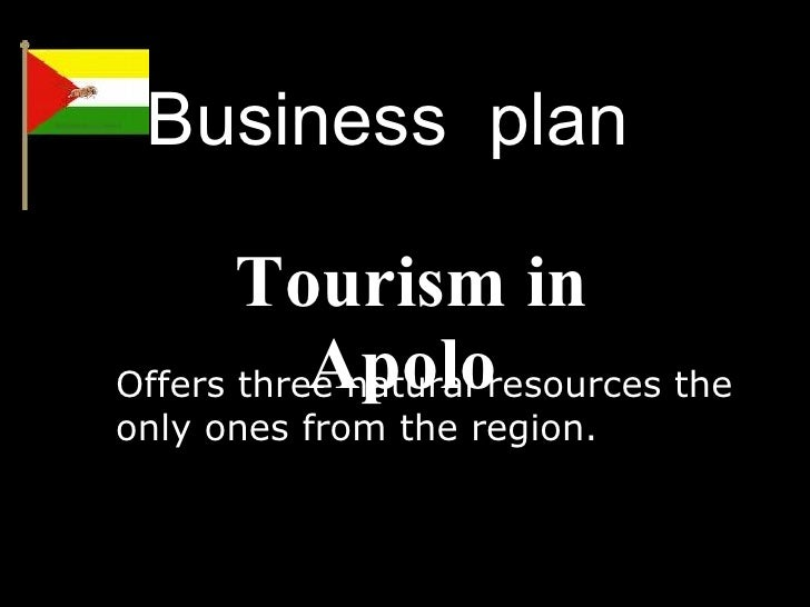 Business  plan  Tourism in Apolo  Offers three natural resources the only ones from the region.