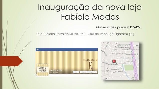 Inauguração da nova loja  Fabíola Modas  Multimarcas – parceira DZARM.  Rua Luciana Paiva de Souza, 321 – Cruz de Rebouças...