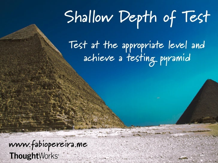 Shallow Depth of Test                 Test at the appropriate level and                    achieve a testing pyramid	  www...