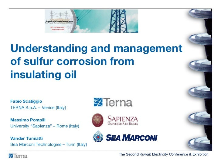 Understanding and management of sulfur corrosion from insulating oil Fabio Scatiggio TERNA S.p.A. – Venice (Italy) Massimo...
