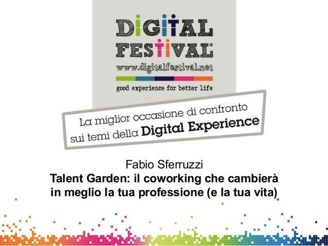 Fabio Sferruzzi - Talent Garden: il coworking che cambierà in meglio la tua professione (e la tua vita) - Digital for Job