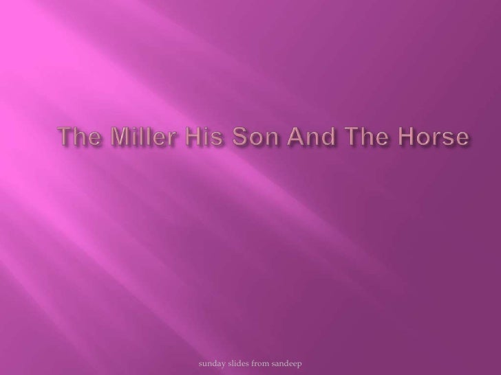 The Miller His Son And The Horse<br />sunday slides from sandeep<br />