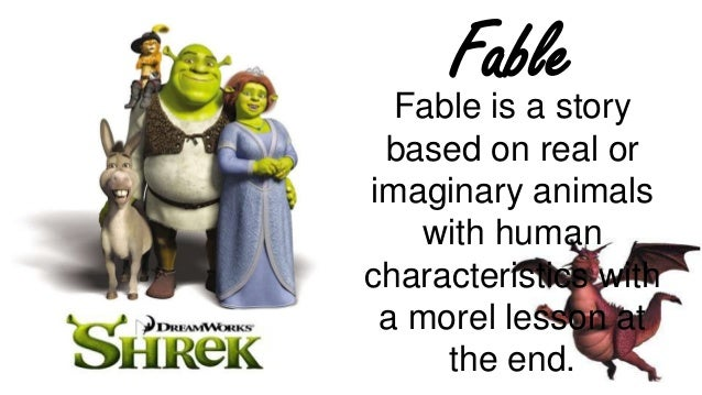 Fable Fable is a story based on real or imaginary animals with human characteristics with a morel lesson at the end.