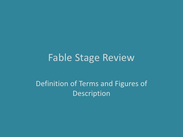 Fable Stage Review<br />Definition of Terms and Figures of Description<br />