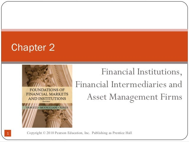 Copyright © 2010 Pearson Education, Inc. Publishing as Prentice Hall1 Financial Institutions, Financial Intermediaries and...
