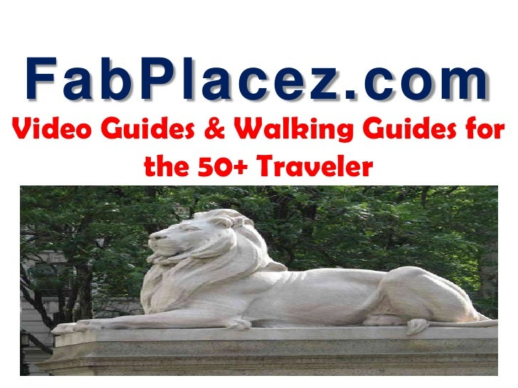 FabPlacez.com<br />Video Guides & Walking Guides for the 50+ Traveler<br />