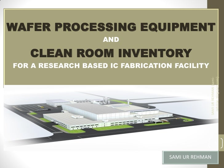 WAFER PROCESSING EQUIPMENT                    AND   CLEAN ROOM INVENTORYFOR A RESEARCH BASED IC FABRICATION FACILITY      ...