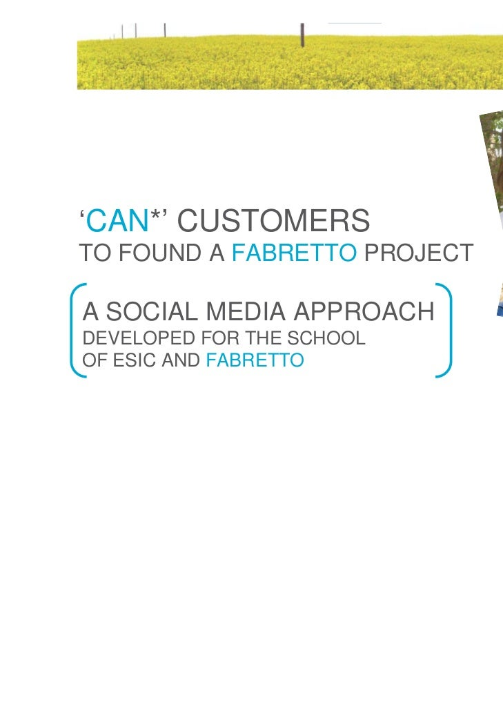 'CAN*' CUSTOMERSTO FOUND A FABRETTO PROJECTA SOCIAL MEDIA APPROACHDEVELOPED FOR THE SCHOOLOF ESIC AND FABRETTO            ...