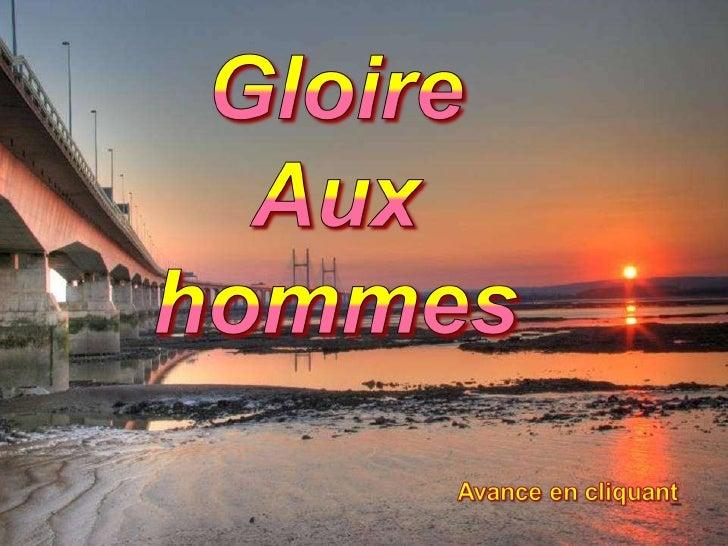 gloire aux hommes._