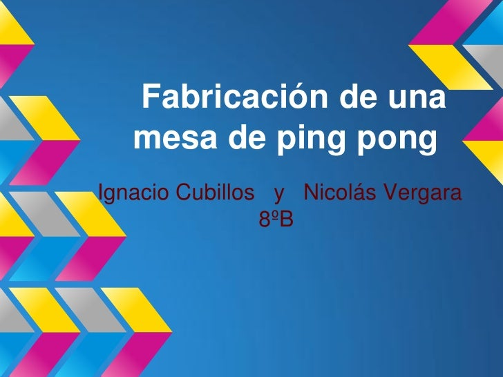 Fabricación de una   mesa de ping pongIgnacio Cubillos y Nicolás Vergara                8ºB