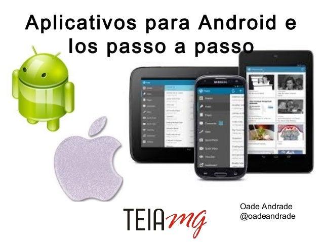 Aplicativos para Android e Ios passo a passo  Oade Andrade @oadeandrade