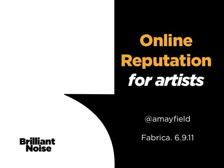 Online  Reputation   for artists          @amayfieldSub-heading         Fabrica. 6.9.11