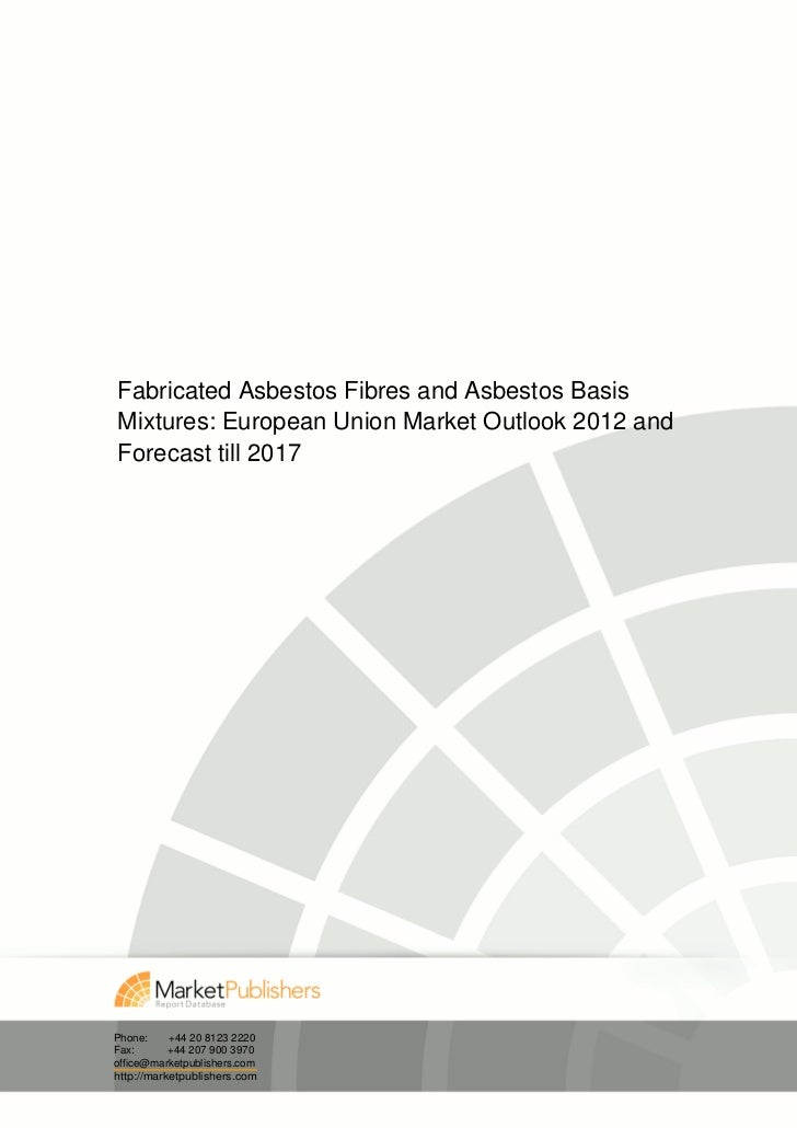 Fabricated Asbestos Fibres and Asbestos Basis Mixtures: European Union Market Outlook 2012 and Forecast till 2017