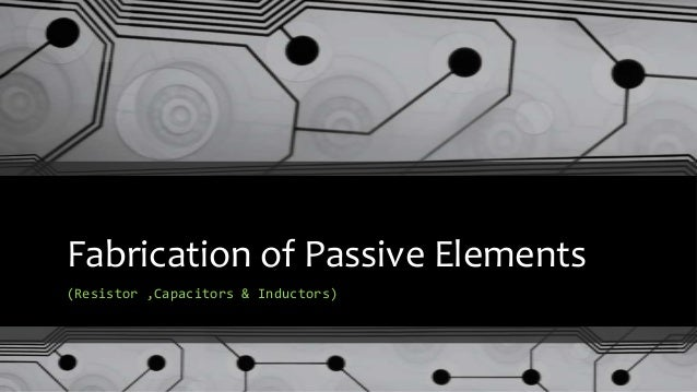 Fabrication of passive elements