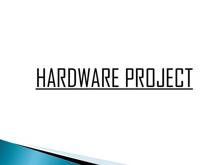 <ul><li>HARDWARE PROJECT </li></ul>