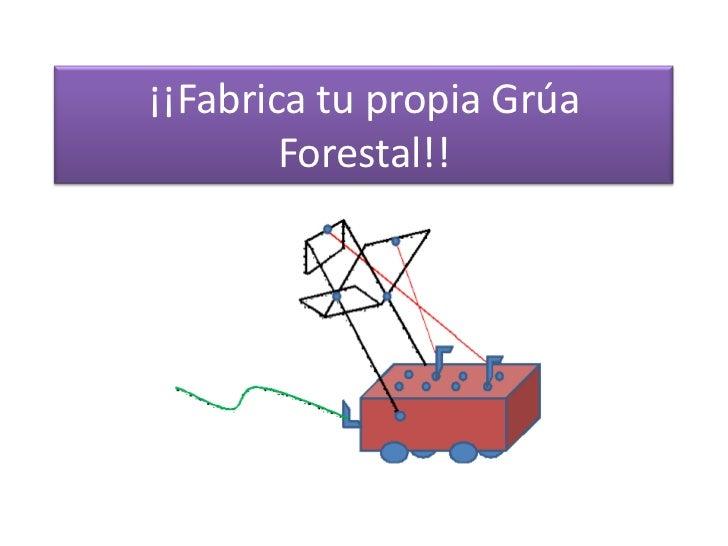 ¡¡Fabrica tu propia Grúa        Forestal!!