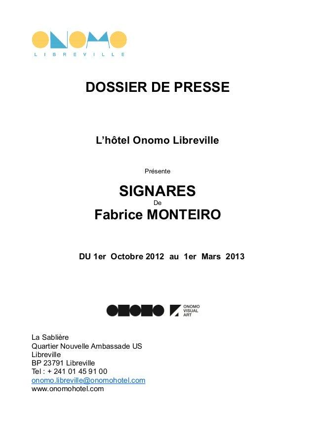 DOSSIER DE PRESSEL'hôtel Onomo LibrevillePrésenteSIGNARESDeFabrice MONTEIRODU 1er Octobre 2012 au 1er Mars 2013La Sablière...