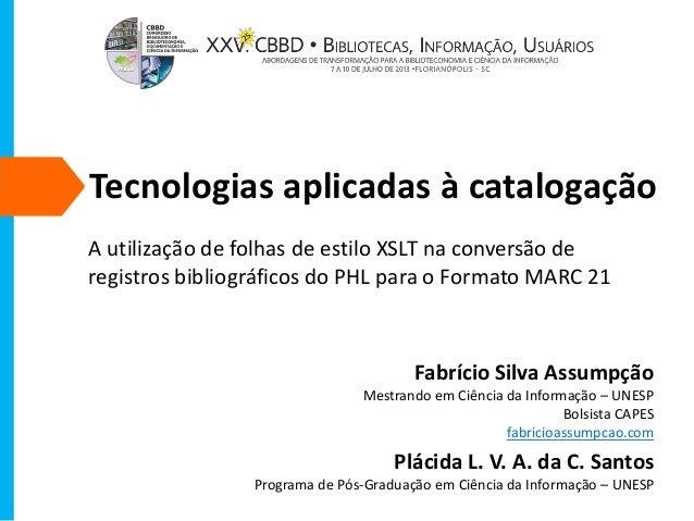 Tecnologias aplicadas à catalogação A utilização de folhas de estilo XSLT na conversão de registros bibliográficos do PHL ...