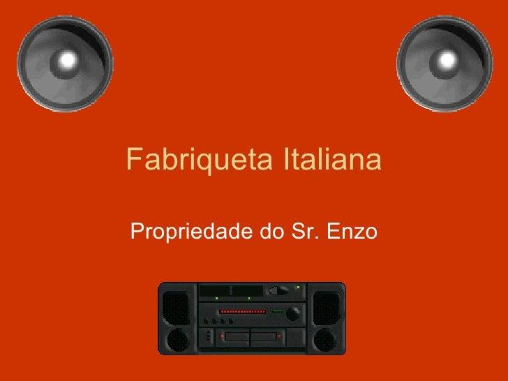Fabriqueta Italiana Propriedade do Sr. Enzo
