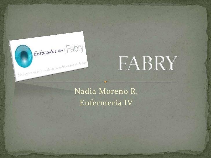 Nadia Moreno R.<br />Enfermería IV<br />FABRY<br />