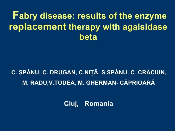 Fabry disease: results of the enzyme replacement therapy with agalsidase                      beta   C. SPÂNU, C. DRUGAN, ...