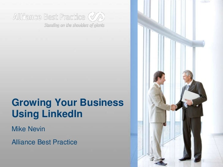 Growing Your BusinessUsing LinkedInMike NevinAlliance Best Practice