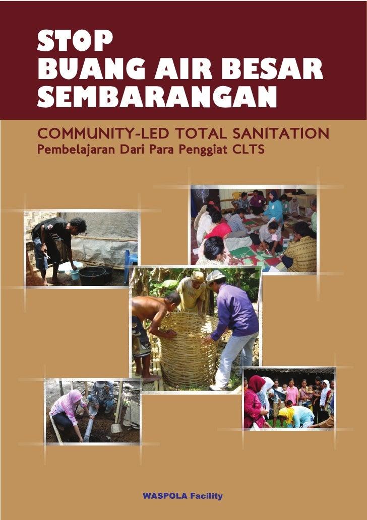 Stop Buang Air Besar Sembarangan. Community-Led Total Sanitation. Pembelajaran dari Para Penggiat CLTS
