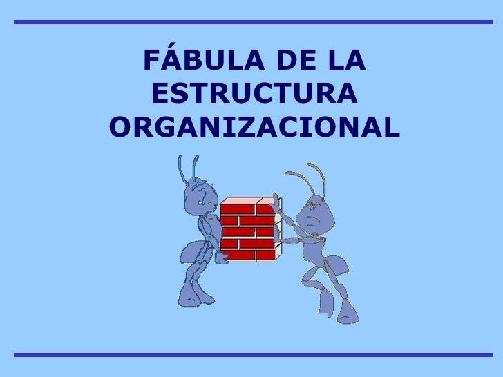 F Á BULA   DE   LA   ESTRUCTURA ORGANIZACIONAL
