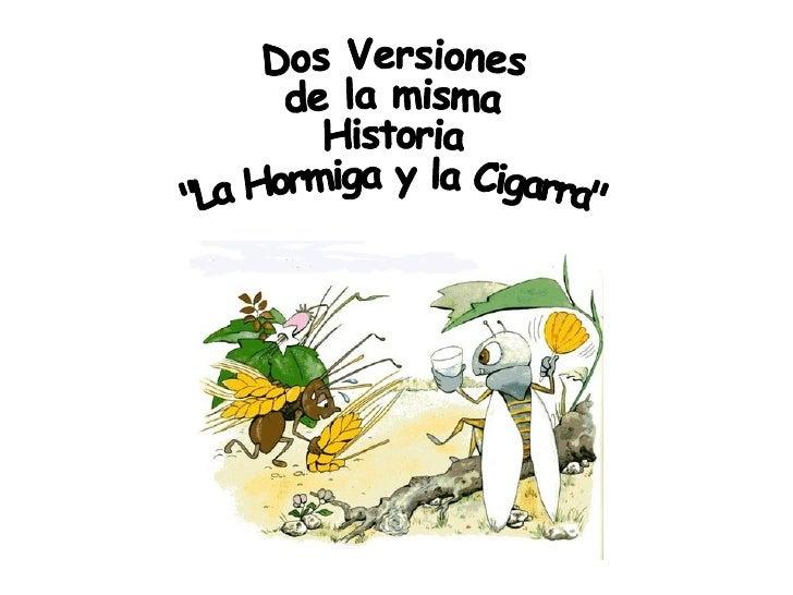 """<ul>Dos Versiones de la misma  Historia """"La Hormiga y la Cigarra"""" </ul>"""