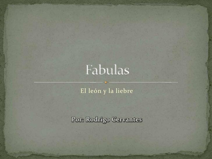 El león y la liebre<br />Por: Rodrigo Cervantes <br />Fabulas <br />