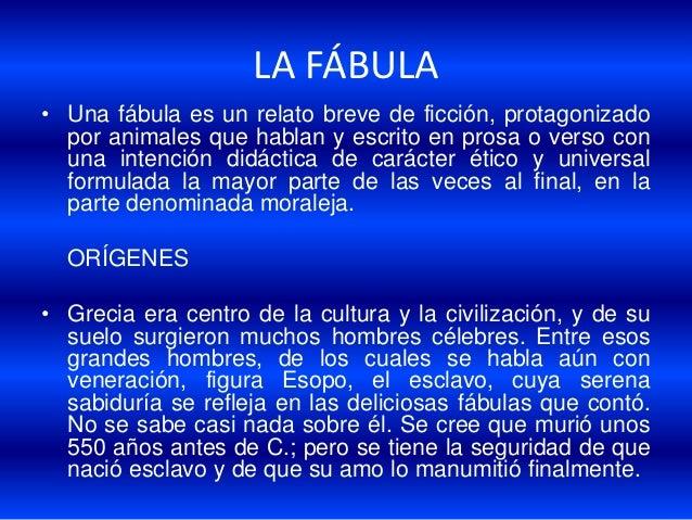 LA FÁBULA• Una fábula es un relato breve de ficción, protagonizado  por animales que hablan y escrito en prosa o verso con...