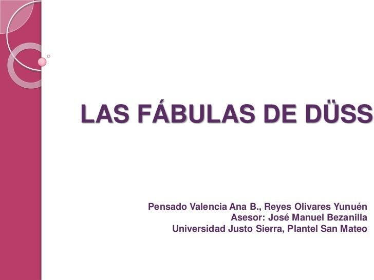 LAS FÁBULAS DE DÜSS<br />Pensado Valencia Ana B., Reyes Olivares Yunuén<br />Asesor: José Manuel Bezanilla<br />Universida...